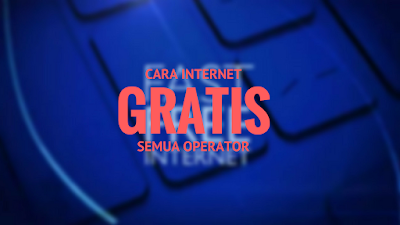 Tutorial Internet Gratis tanpa Pulsa & Kuota All Operator 1