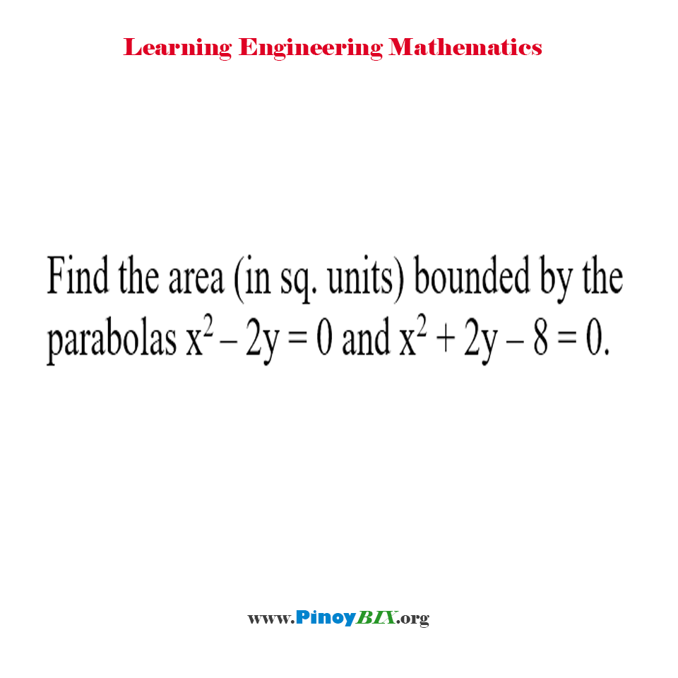 Find the area (in sq. units) bounded by the parabolas x^2 – 2y = 0 and x^2 + 2y – 8 = 0.