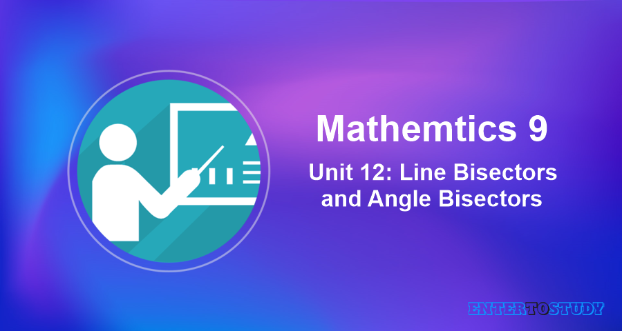 Mathematics 9th Unit 12: Line Bisectors and Angle Bisectors