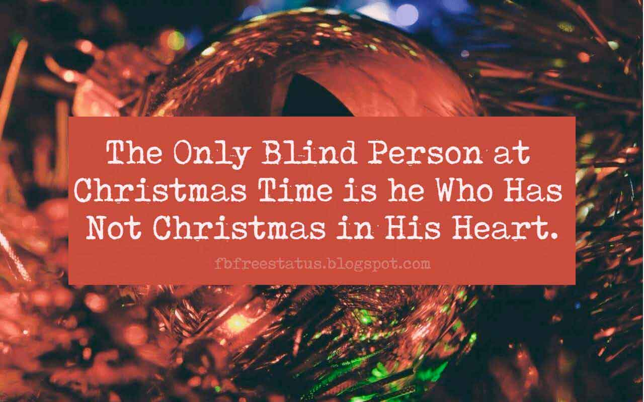 Famous Christmas Quotes, The Only Blind Person at Christmas Time is he Who Has Not Christmas in His Heart.