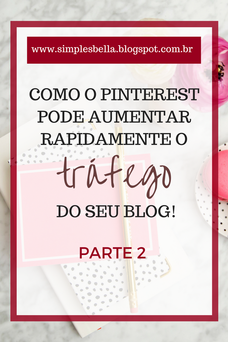 Como o Pinterest pode aumentar o tráfego do seu blog - Parte 2
