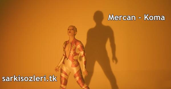Mercan - Koma Şarkı Sözleri