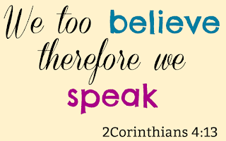 "Written words ""We too believe therefore we speak"" from 2Corinthians 4:13"