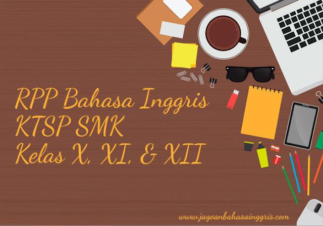Pada kesempatan kali ini kami akan membahas dan memberikan RPP Bahasa Inggris KTSP untuk  RPP Bahasa Inggris KTSP SMK Kelas 10, 11, dan 12