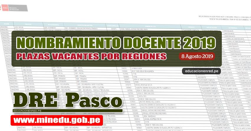 DRE Pasco: Relación Final de Plazas Vacantes para Nombramiento Docente 2019 (.PDF ACTUALIZADO 8 AGOSTO) www.drepasco.gob.pe