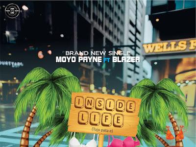 DOWNLOADMP3: Moyo Payne x Mr Blazer - Inside Life (Toju Pata e)