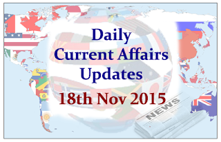Daily Current Affairs Updates– 18th November 2015