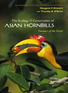 The Ecology and Conservation of Asian Hornbills: Farmers of the Forest by Margaret Kinnaird and Timothy O'Brien