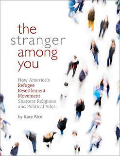 The Stranger Among You: How the Faith-Based Refugee Resettlement Movement is Shattering Our Red and Blue Silos book promotion by Kate Rice