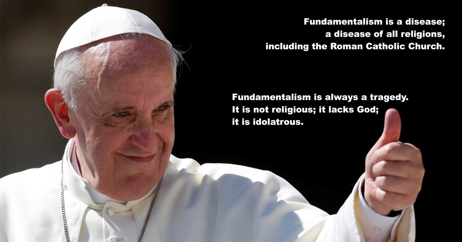 http://news.yahoo.com/pope-says-fundamentalism-disease-religions-041229589.html;_ylt=AwrXoCADNV1W52cAdhjQtDMD;_ylu=X3oDMTByb2lvbXVuBGNvbG8DZ3ExBHBvcwMxBHZ0aWQDBHNlYwNzcg--