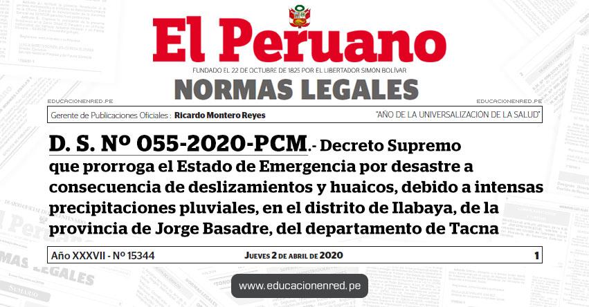 D. S. Nº 055-2020-PCM.- Decreto Supremo que prorroga el Estado de Emergencia por desastre a consecuencia de deslizamientos y huaicos, debido a intensas precipitaciones pluviales, en el distrito de Ilabaya, de la provincia de Jorge Basadre, del departamento de Tacna