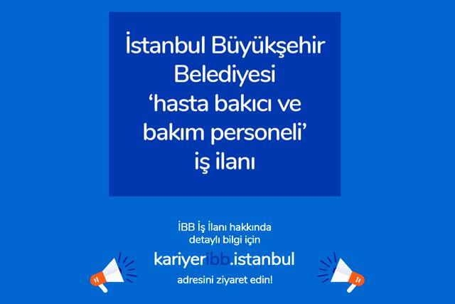 İstanbul Büyükşehir Belediyesi, hasta bakıcı ve bakım personeli alımı yapacak. İlana kimler başvuru yapabilir? Detaylar kariyer.ibb.istanbul'da!