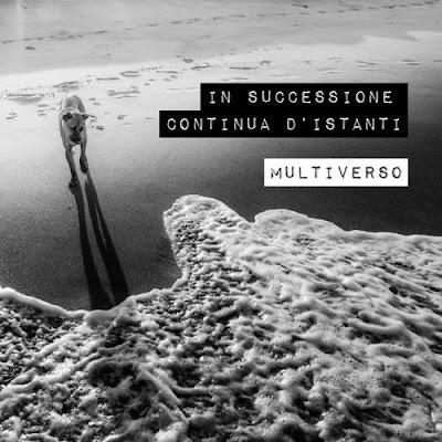 """MULTIVERSO """"In successione continua d'istanti"""""""
