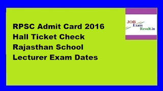 RPSC Admit Card 2016 Hall Ticket Check Rajasthan School Lecturer Exam Dates