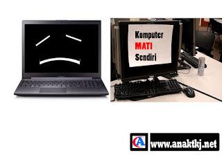 Penyebab Dan Cara Ampuh Mengatasi Kompute/Laptop Mati Sendiri