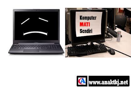 Penyebab Dan Cara Ampuh Mengatasi Komputer/Laptop Mati Sendiri