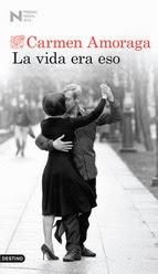 http://lecturasmaite.blogspot.com.es/2013/05/la-vida-era-eso-de-carmen-amoraga.html