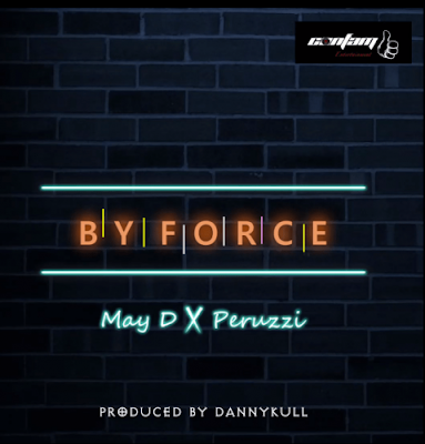 May D ft Peruzzi By Force (Mp3 Download)