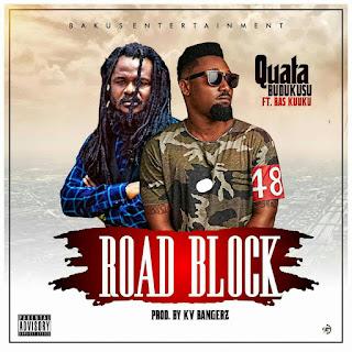 Quata Budukusu - RoadBlock Feat. Ras Kuuku. mp3    ayooghana.com