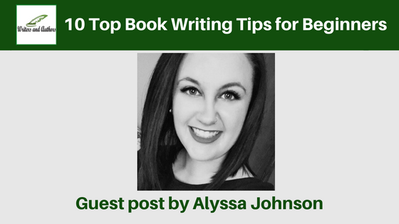 10 Top Book Writing Tips for Beginners, guest post by Alyssa Johnson