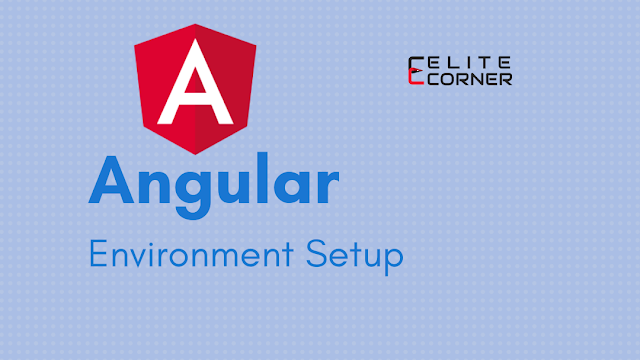 Angular 7 Environment Setup