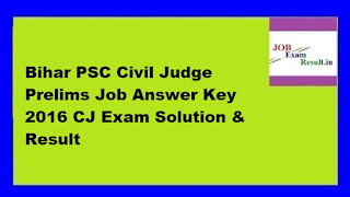 Bihar PSC Civil Judge Prelims Job Answer Key 2016 CJ Exam Solution & Result