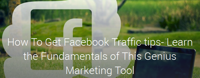 How To Get Facebook Traffic tips