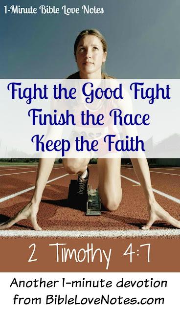 Fight the good fight, finish the race, keep the faith, 2 Timothy 4:7
