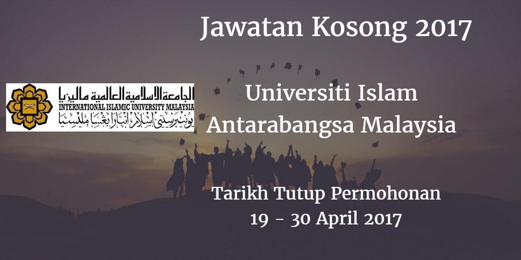 Jawatan Kosong UIAM 19 - 30 April 2017
