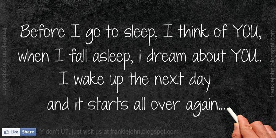 Before I Go To Sleep, I Think Of YOU, When I Fall Asleep