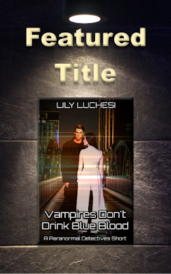 Vampires Don't Drink Blue Blood, Lily Luchesi, Featured Title, Paranormal Detectives Series