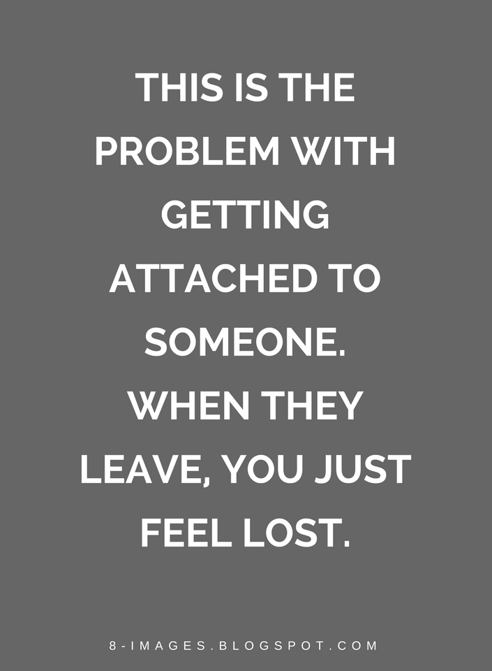 This Is The Problem With Getting Attached To Someone When They