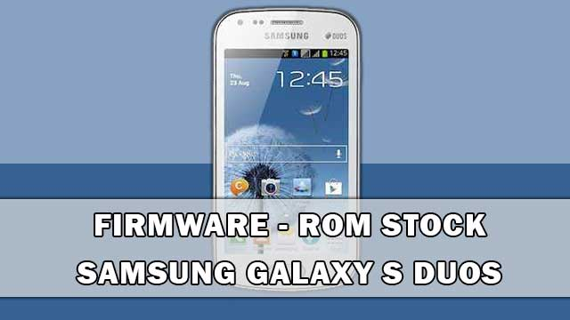 rom stock Samsung Galaxy S Duos GT-S7562