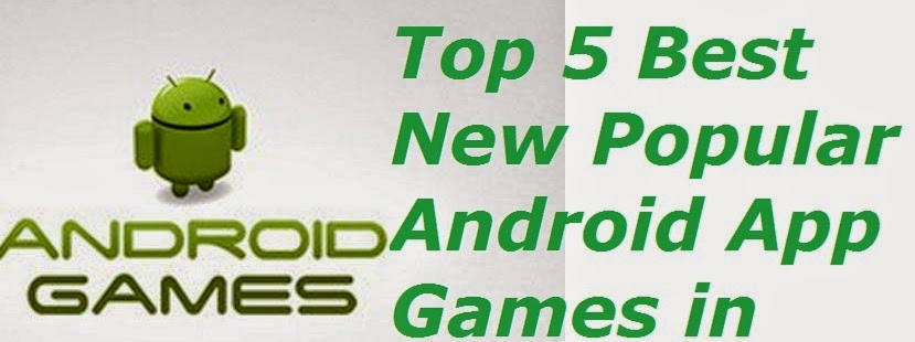 Top 5 Best New Popular Android App Games in 2014