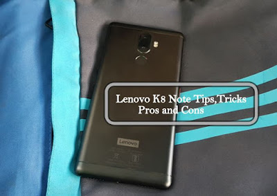 Lenovo K8 Note Tips,Tricks, Pros and Cons