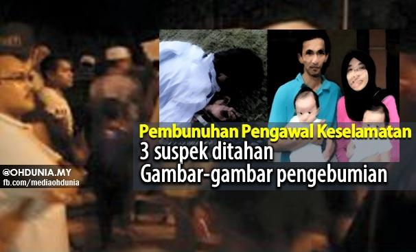 Pembunuhan Pengawal Keselamatan: 3 Suspek DiTahan, Gambar Pengebumian