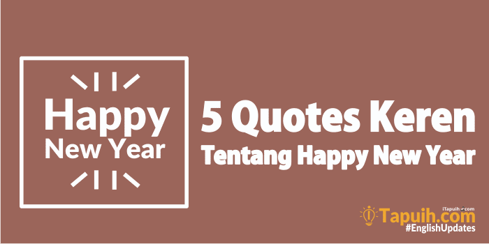 quotes keren tentang happy new year tahun baru paja tapuih