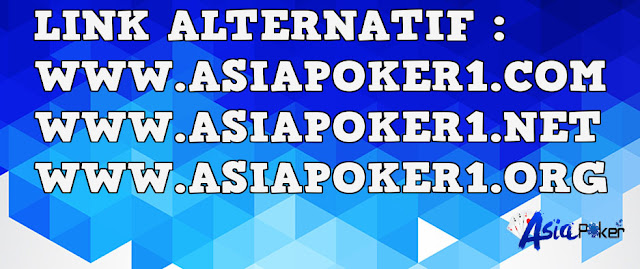LINK ALTERNATIF ASIAPOKER TERBARU 2018