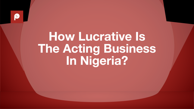 Nollywood: How lucrative is the acting business in Nigeria?