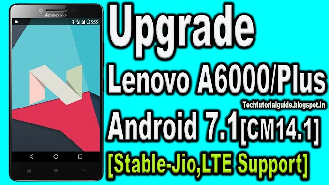 How To Update Lenovo A6000/Plus To Android Nougat 7.1.1 [CM14.1]