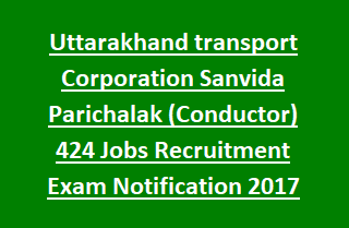 Uttarakhand transport Corporation Sanvida Parichalak (Conductor) 424 Jobs Recruitment Exam Notification 2017 @ubterec.in