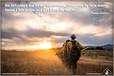 Do not judge me by my successes, judge me by how many times I fell down and got back up again. –Nelson Mandela  (Wildland firefighters walking into the sunset