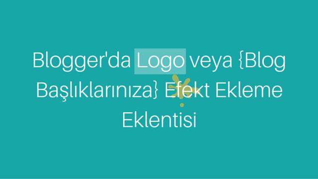 Blogger'da Logo veya Blog Başlıklarınıza Efekt Ekleme Eklentisi
