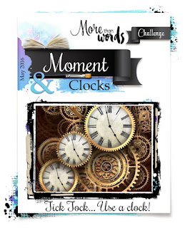 http://morethanwordschallenge.blogspot.com/2016/05/may-2016-main-challenge-moment-clocks.html