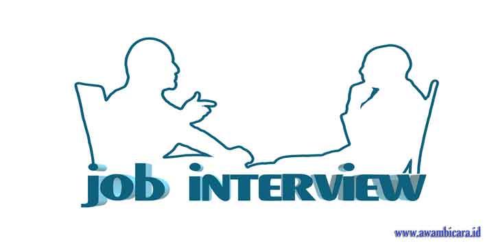 Tes Wawancara Kerja, Contoh Pertanyaan, Jawaban, Kesalahan yang dibuat serta solusinya