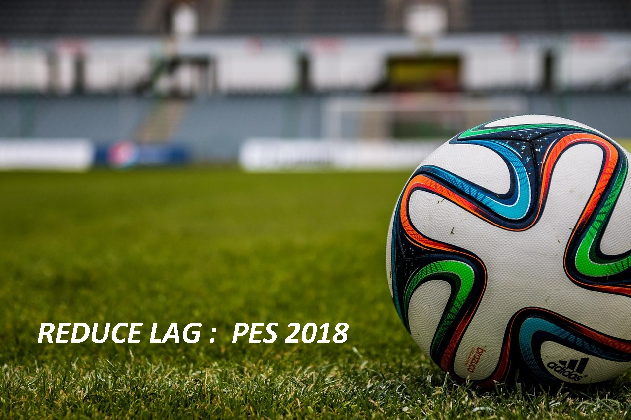 fixing lag PES 2018 in windows, pc laptops