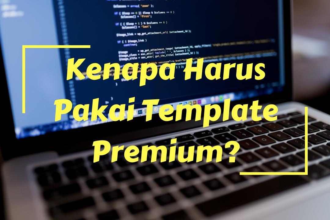 Kenapa Harus Pakai Template Premium?