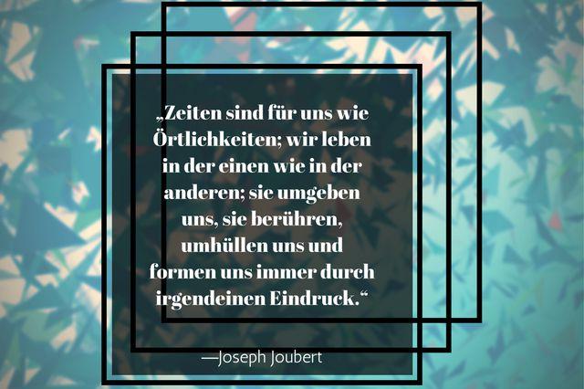 Zeiten sind für uns wie Örtlichkeiten wir leben in der einen wie in der anderen sie umgeben uns sie berühren umhüllen uns und formen uns immer durch irgendeinen Eindruck Joseph Joubert zitat, silberstunden blog, blogger