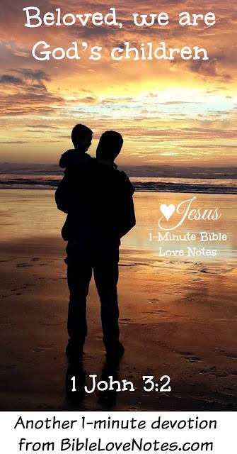 1 John 3:2, God's Love, Psalm 91, children of God