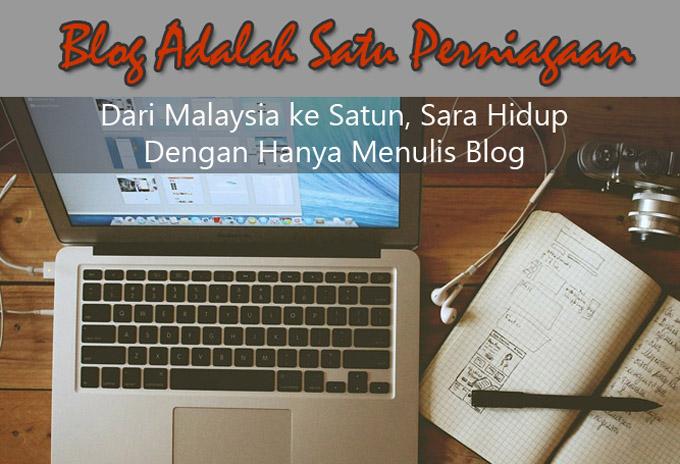 Blog Adalah Satu Perniagaan - Ikut Cara Blogger Satun Ini Sara Kehidupan